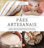 Livro - Pães artesanais : Passo a passo da fermentação natural