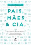 Livro - Pais, mães & cia. - Uma coletânea de informações e histórias sobre recém-nascidos, bebês, meninas e meninos e suas famílias