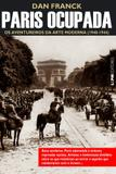 Livro - Paris ocupada: os aventureiros da arte moderna (1940-1944)