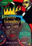 Livro - Pepitas brasileiras - Do Rio de Janeiro ao Maranhão, uma viagem de 5.000 quilômetros em busca dos heróis negros do país