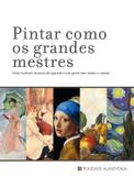 Livro - Pintar como os grandes mestres