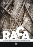 Livro - Políticas da raça - experiências e legados da abolição e da pós-emancipação no Brasil