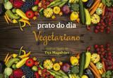 Livro - Prato do dia: Vegetariano