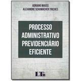 Livro - Processo Adm. Previdenciario Eficiente - 01Ed/17 - Ltr editora