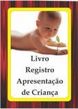 Livro Registro Apresentação de Criança - -