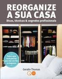 Livro - Reorganize a sua casa : Dicas, técnicas & segredos