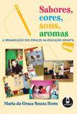 Livro - Sabores, Cores, Sons, Aromas - A Organização dos Espaços na Educação Infantil