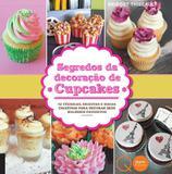 Livro - Segredos da decoração de cupcakes : 52 técnicas, receitas e ideias criativas para decorar seus bolinhos favoritos