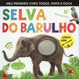 Livro - Selva do barulho : Meu primeiro livro toque, sinta e ouça