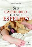 Livro - Seu Cachorro é o Seu Espelho - Kevin Behan - Livros