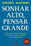 Livro - Sonhar alto, pensar grande - Lições de um brasileiro que enfrentou os obstáculos e tornou-se presidente de uma multinacional