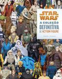 Livro - Star Wars: A coleção definitiva de action figure