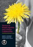 Livro - Técnicas de Terapia Cognitiva para Crianças e Adolescentes
