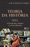 Livro - Teoria da história Vol. V - A escola dos Annales e a Nova História