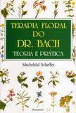 Livro - Terapia Floral do Dr. Bach: Teoria e Prática