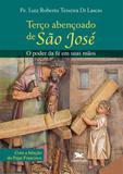 Livro - Terço abençoado de São José - O poder da fé em suas mãos