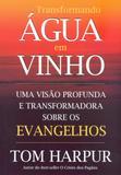 Livro - Transformando Água em Vinho - Uma Visão Profunda E Transformadora Sobre Os Evangelhos