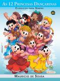 Livro - Turma da Mônica - clássicos Para sempre - as 12 princesas dançarinas