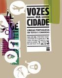 Livro - Vozes da cidade : Língua portuguesa em textos e conversas