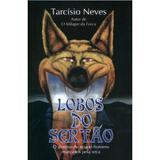 Lobos do Sertão - o Destino de Quatro Homens Marcados Pela Seca - Thesaurus
