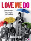 Love Me do: 50 Momentos Marcantes dos Beatles - Verus editora