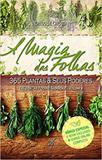 Magia das Folhas, A : 365 Plantas  Seus Poderes - Arole