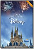 Magia do imperio disney, a - Senac
