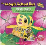 Magic school bus plants seeds, the - a book about how living things grow - Scholastic