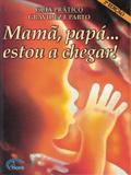 MAMA, PAPA ... ESTOU A CHEGAR! - 2ª ED - Imb - impala books