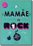 Mamãe é Rock, A - Editora belas letras