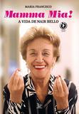 Mamma Mia - A vida de Nair Bello