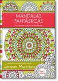 Mandalas Fantásticas: Livro Para Colorir Antiestresse - Bazar editorial - edipro