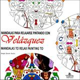 Mandalas Para Relajarse Pintando Con Velázquez / Mandalas To Relax Painting To Velázquez - Ilus books