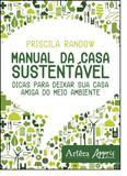 Manual da Casa Sustentável: Dicas Para Deixar sua Casa Amiga do Meio Ambiente - Appris