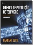 MANUAL DE PRODUÇÃO DE TELEVISÃO - TRADUÇÃO DA 12ª EDIÇÃO - Cengage