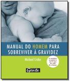 Manual do homem para sobreviver a gravidez - Gente