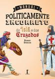 Manual Politicamente Incorreto do Islã e das Cruzadas - Vide editorial