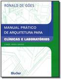 Manual pratico de arquitetura para clinicas e labo - Edgard blucher