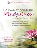 Manual Prático de Mindfulness - Um Programa de Oito Semanas Para Libertar Você da Depressão, da Ansiedade e do Estresse Emocional