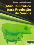 Manual Prático Para Produção de Suínos - Agrolivros