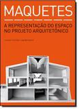 Maquetes: A Representação do Espaço no Projeto Arquitetônico - Gustavo gili brasil