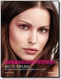 Maquiagem perfeita em 10 minutos: 50 looks passo a - Publifolha