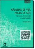 Máquinas de Ver, Modos de Ser: Vigilância, Tecnologia e Subjetividade - Sulina