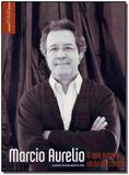 Marcio Aurelio - o Que Estava Atrás da Cortina - Imprensa oficial