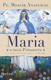 Maria, a nova Primavera - Editora petra