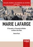 Marie Lafarge - O Passado e o Presente da Mulher no Banco dos Réus - Juruã