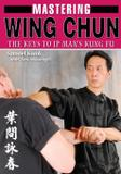 Mastering Wing Chun Kung Fu - Ancient warrior productions