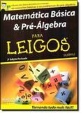 MATEMATICA BASICA E PRE-ALGEBRA PARA LEIGOS - 2ª EDICAO - Alta books