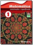 MATEMATICA: CONSTRUCAO E SIGNIFICADO - 1o ANO - Moderna - didaticos
