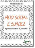 Meio Social e Surdez: Trajetória Socioeducacional de Jovens Surdos - Appris editora